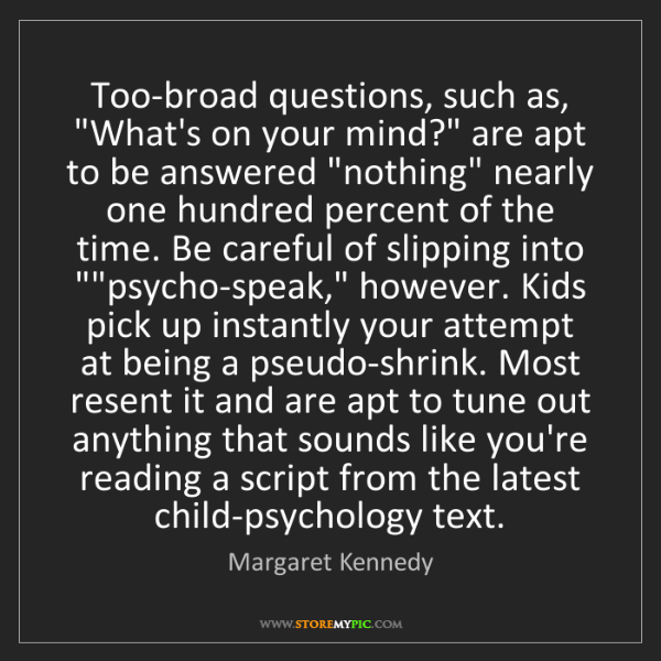 "Margaret Kennedy: Too-broad questions, such as, ""What's on your mind?""..."