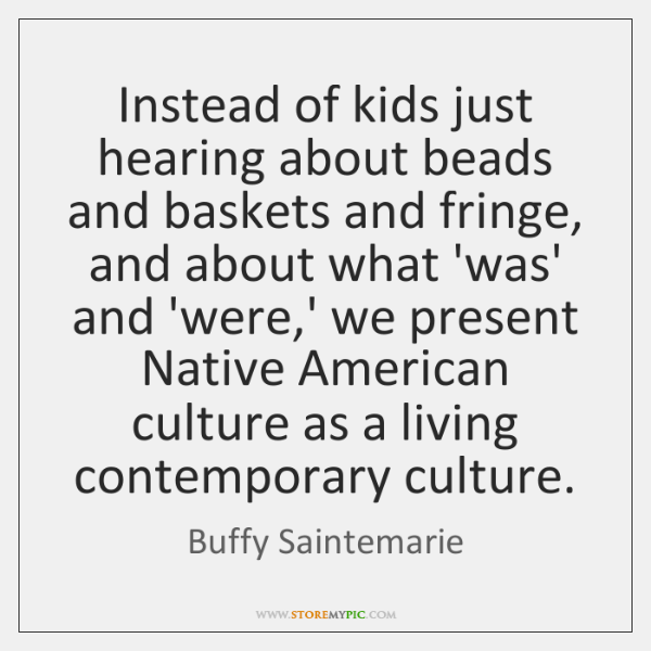Instead of kids just hearing about beads and baskets and fringe, and ...