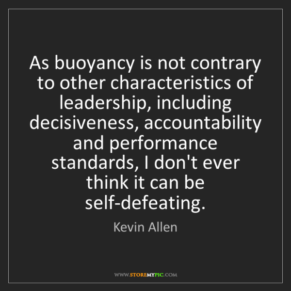 Kevin Allen: As buoyancy is not contrary to other characteristics...