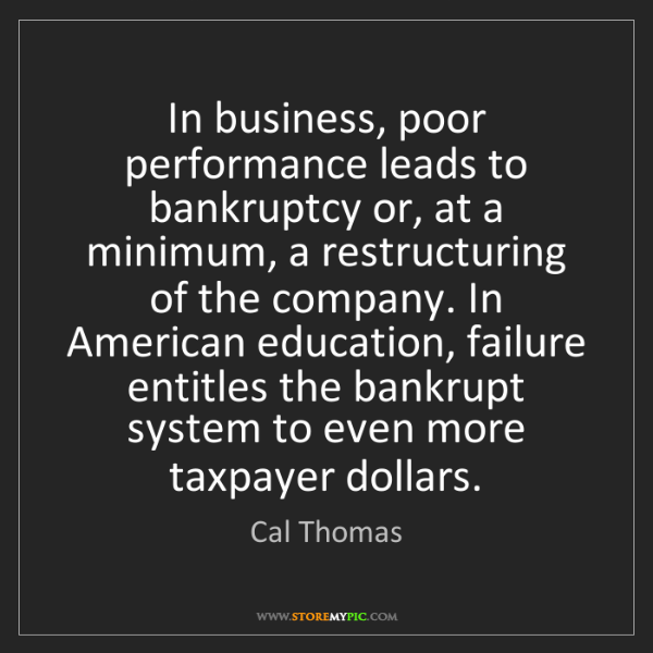 Cal Thomas: In business, poor performance leads to bankruptcy or,...