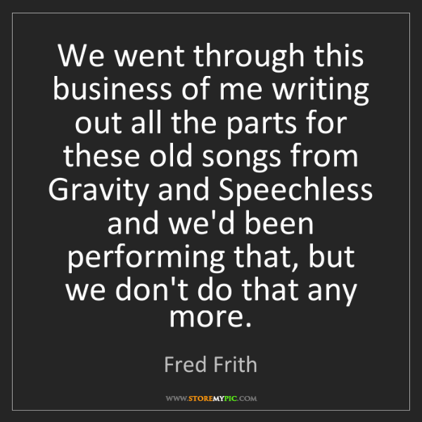 Fred Frith: We went through this business of me writing out all the...