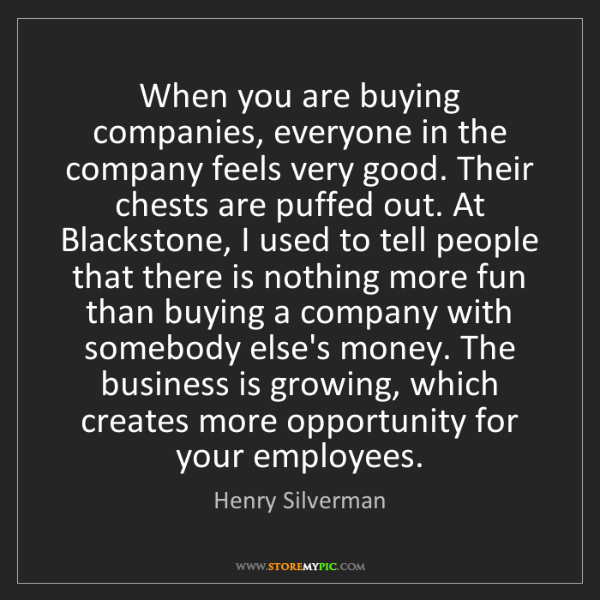 Henry Silverman: When you are buying companies, everyone in the company...