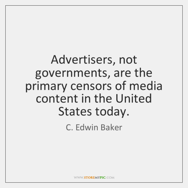 Advertisers, not governments, are the primary censors of media content in the ...