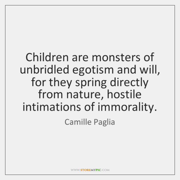 children are monsters essay Monstrous children and childish monsters : essays on cinema's holy terrors [markus p j bohlmann sean moreland] -- depictions of children as monsters have held a tremendous fascination for film audiences for decades.