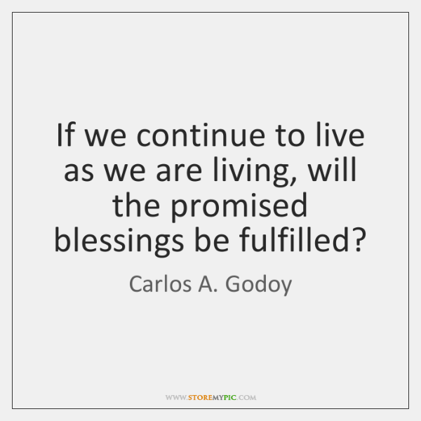If we continue to live as we are living, will the promised ...