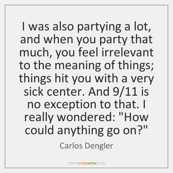 I was also partying a lot, and when you party that much, ...