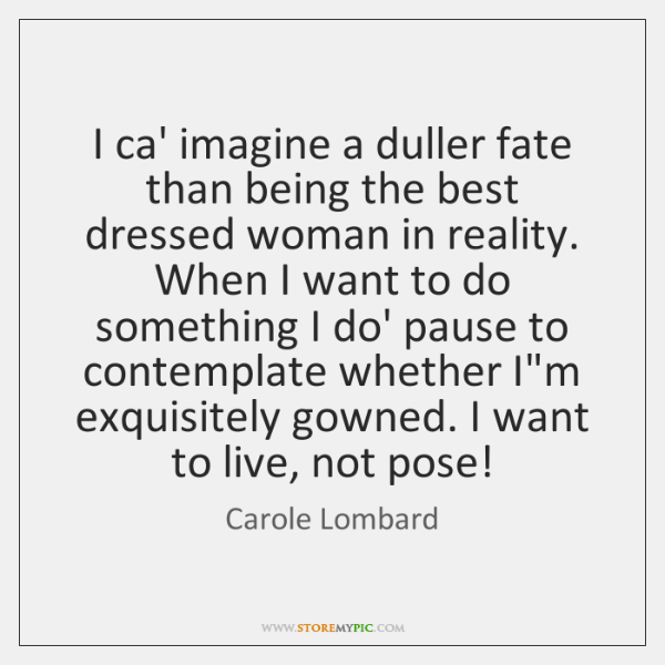 I ca' imagine a duller fate than being the best dressed woman ...