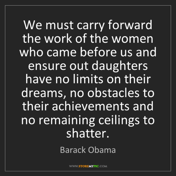 Barack Obama: We must carry forward the work of the women who came...