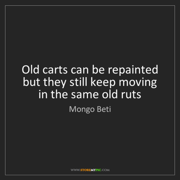 Mongo Beti: Old carts can be repainted but they still keep moving...