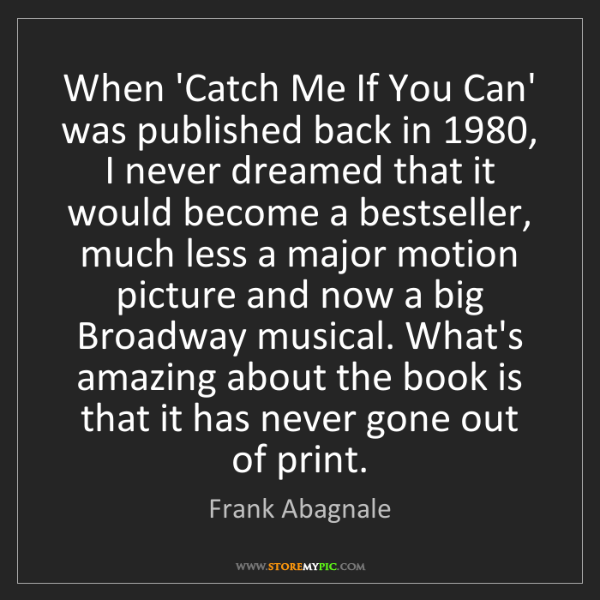 Frank Abagnale: When 'Catch Me If You Can' was published back in 1980,...