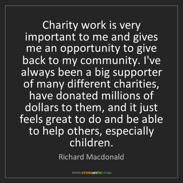 Richard Macdonald: Charity work is very important to me and gives me an...