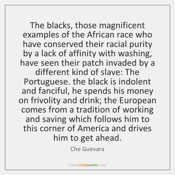 The blacks, those magnificent examples of the African race who have conserved ...