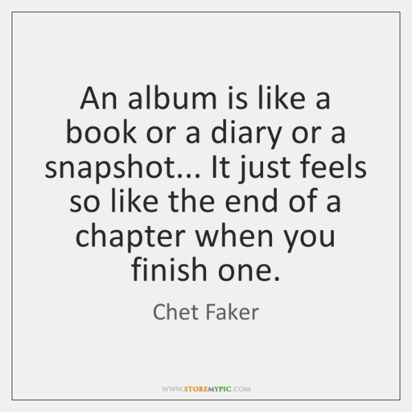 An album is like a book or a diary or a snapshot... ...