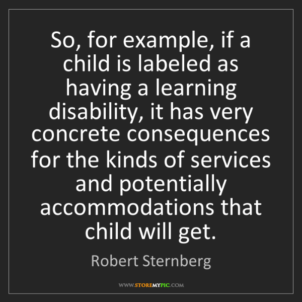 Robert Sternberg: So, for example, if a child is labeled as having a learning...
