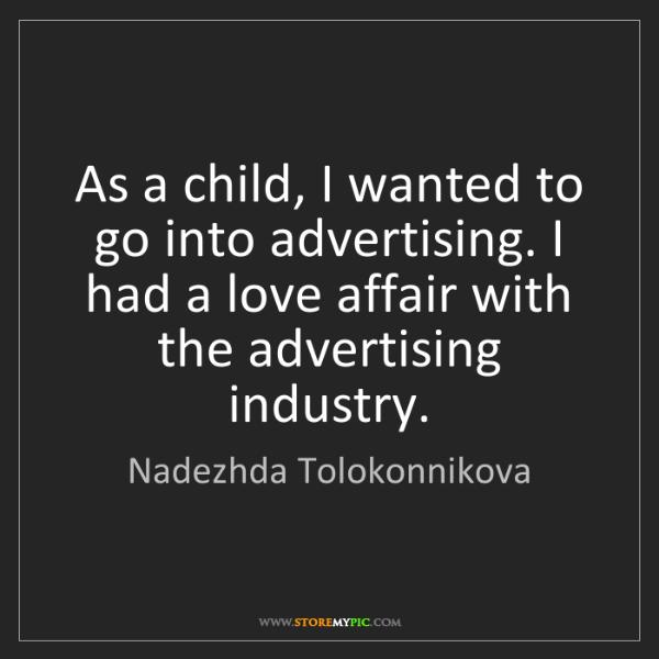 Nadezhda Tolokonnikova: As a child, I wanted to go into advertising. I had a...