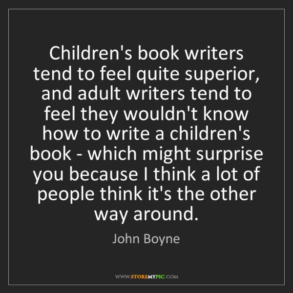 John Boyne: Children's book writers tend to feel quite superior,...