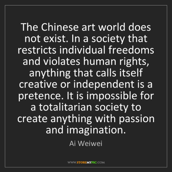 Ai Weiwei: The Chinese art world does not exist. In a society that...