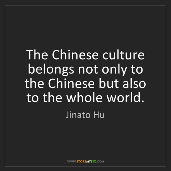 Jinato Hu: The Chinese culture belongs not only to the Chinese but...