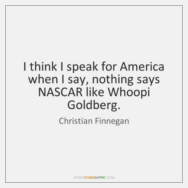 I think I speak for America when I say, nothing says NASCAR ...