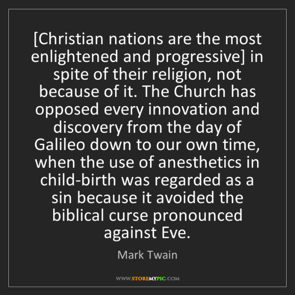 Mark Twain: [Christian nations are the most enlightened and progressive]...