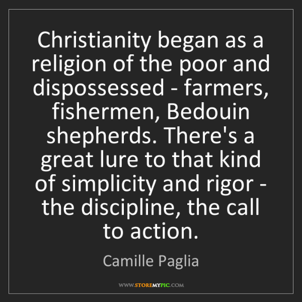 Camille Paglia: Christianity began as a religion of the poor and dispossessed...