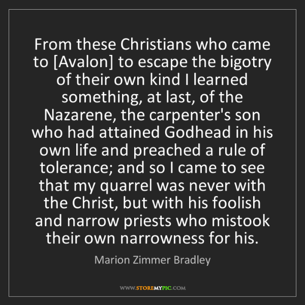 Marion Zimmer Bradley: From these Christians who came to [Avalon] to escape...