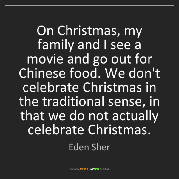 Eden Sher: On Christmas, my family and I see a movie and go out...