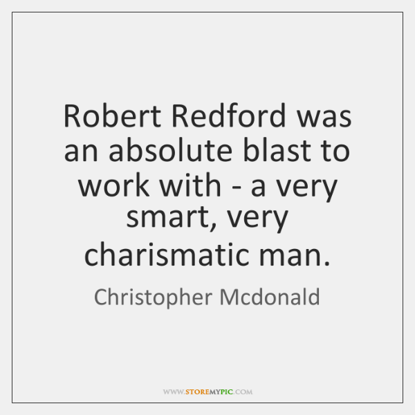 Robert Redford was an absolute blast to work with - a very ...