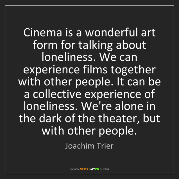 Joachim Trier: Cinema is a wonderful art form for talking about loneliness....