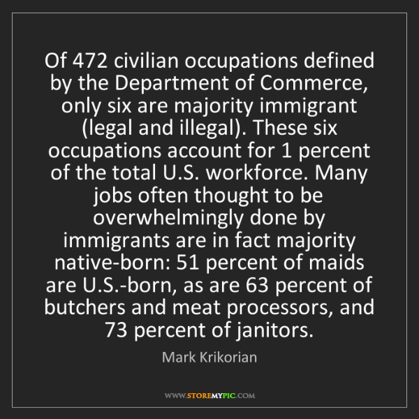 Mark Krikorian: Of 472 civilian occupations defined by the Department...