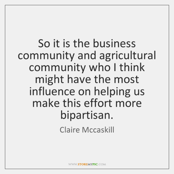 So it is the business community and agricultural community who I think ...