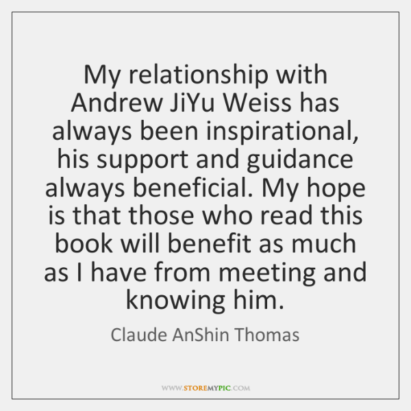 My relationship with Andrew JiYu Weiss has always been inspirational, his support ...