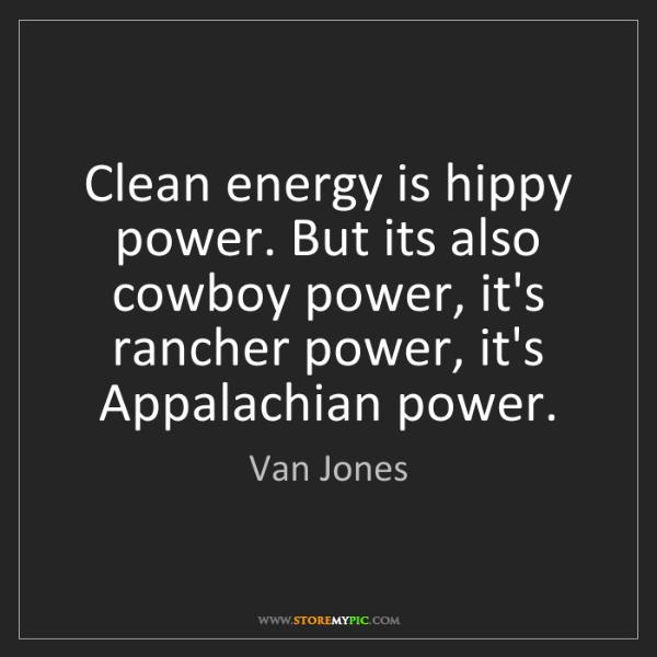 Van Jones: Clean energy is hippy power. But its also cowboy power,...
