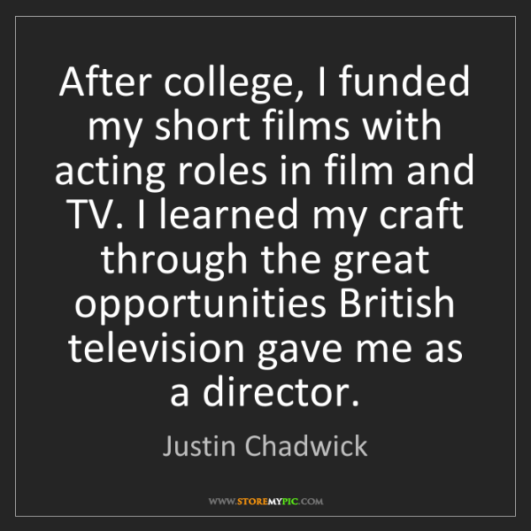 Justin Chadwick: After college, I funded my short films with acting roles...