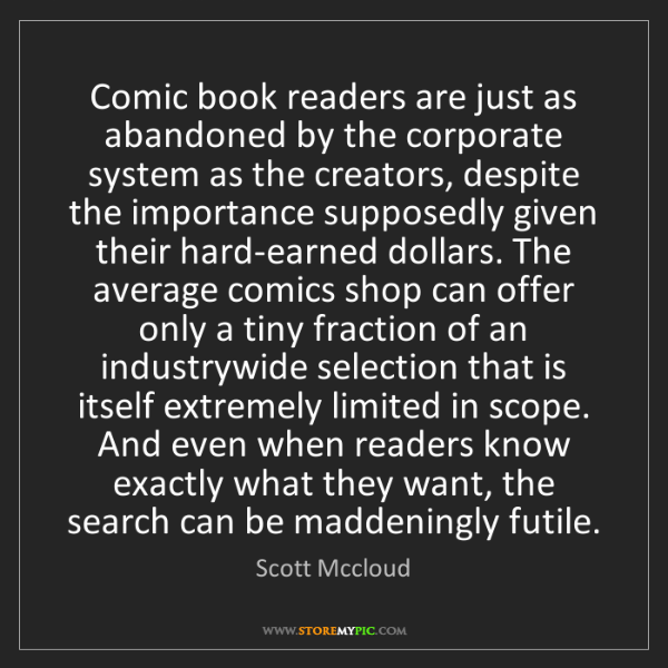 Scott Mccloud: Comic book readers are just as abandoned by the corporate...