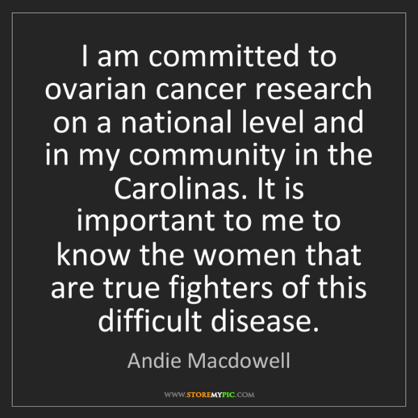 Andie Macdowell: I am committed to ovarian cancer research on a national...