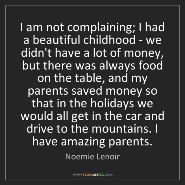 Noemie Lenoir: I am not complaining; I had a beautiful childhood - we...