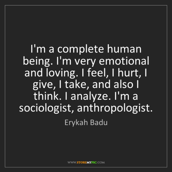 Erykah Badu: I'm a complete human being. I'm very emotional and loving....