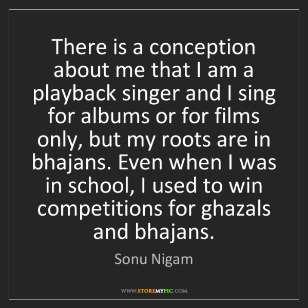 Sonu Nigam: There is a conception about me that I am a playback singer...