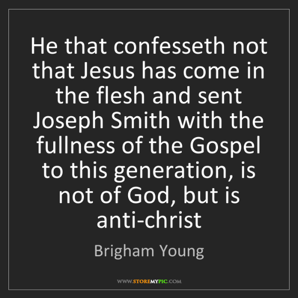 Brigham Young: He that confesseth not that Jesus has come in the flesh...