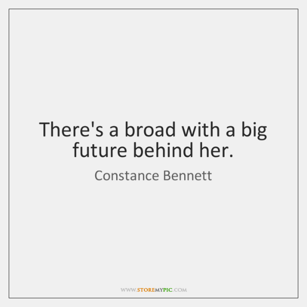 There's a broad with a big future behind her.