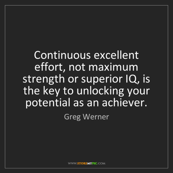 Greg Werner: Continuous excellent effort, not maximum strength or...