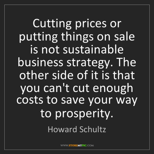 Howard Schultz: Cutting prices or putting things on sale is not sustainable...