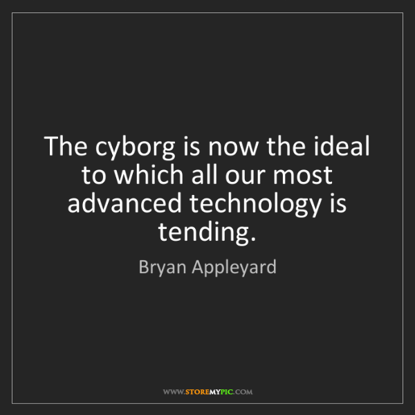 Bryan Appleyard: The cyborg is now the ideal to which all our most advanced...