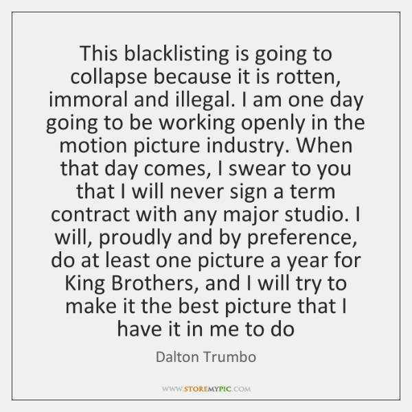 This blacklisting is going to collapse because it is rotten, immoral and ...