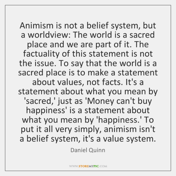 Animism is not a belief system, but a worldview: The world is ...