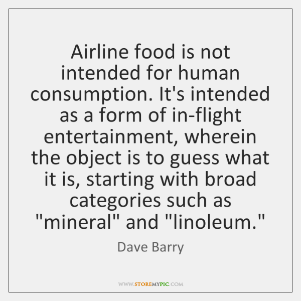 Airline food is not intended for human consumption. It's intended as a ...