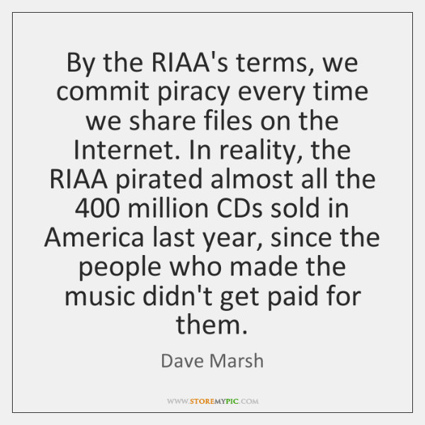 By the RIAA's terms, we commit piracy every time we share files ...