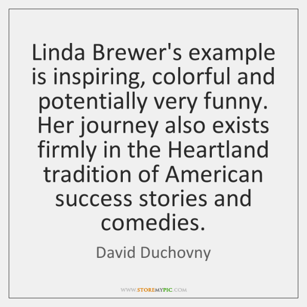 Linda Brewer's example is inspiring, colorful and potentially very funny. Her journey ...