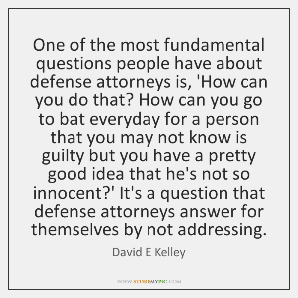 One of the most fundamental questions people have about defense attorneys is, ...